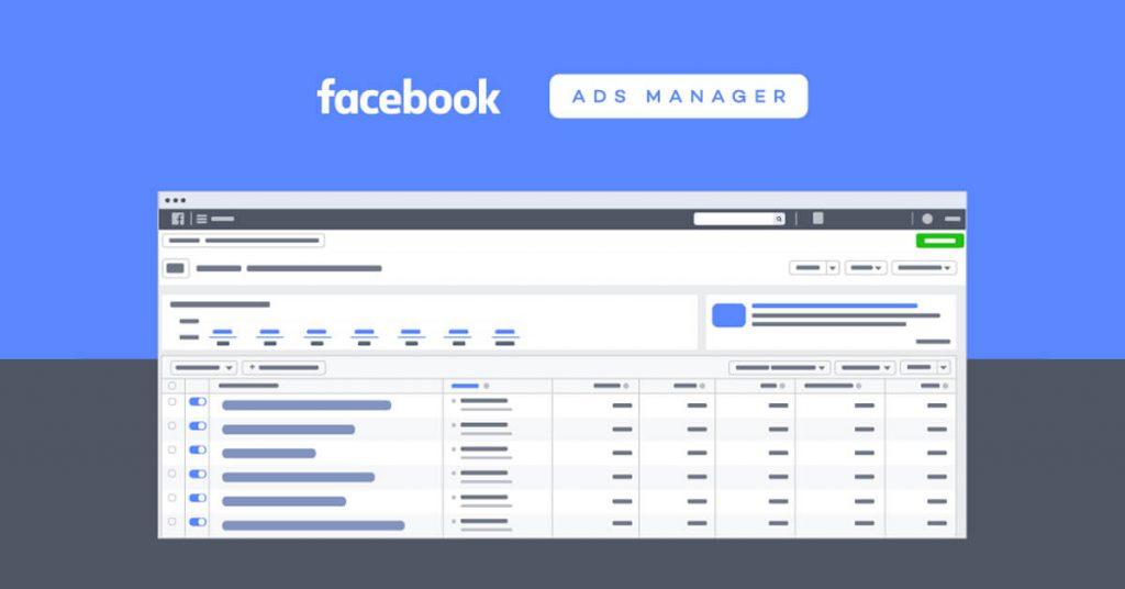 Facebook Ads Manager cho phép bạn quản lý các chiến dịch quảng cáo